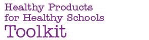 Healthy Products for Healthy Schools Toolkit